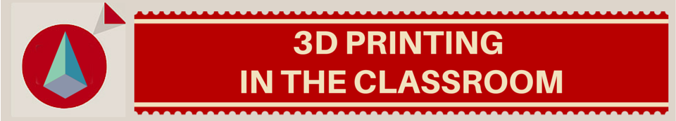 3D Printing in the Classroom – Kathy Schrock's Guide