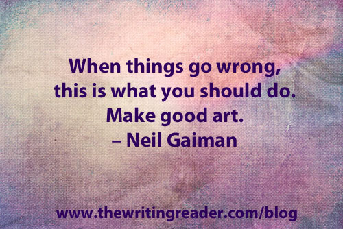 """When things go wrong, this what you should do. Make good art."" - Neil Gaiman"
