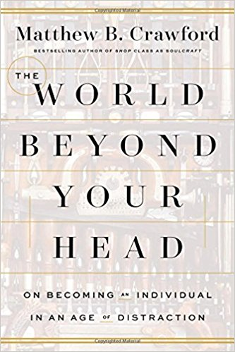 Attending to the Matter at Hand: A Maker-Oriented Review of Matthew Crawford's The World Beyond Your Head