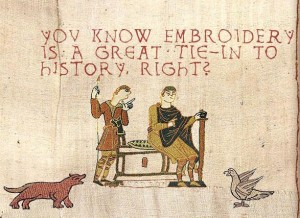 You know embroidery is a great tie-in to history, right?