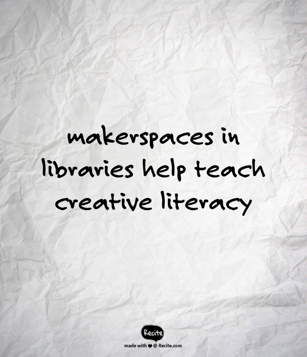 makerspaces in libraries help teach creative literacy